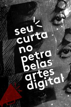 Convocatória – Seu curta no Petra Belas Artes Digital